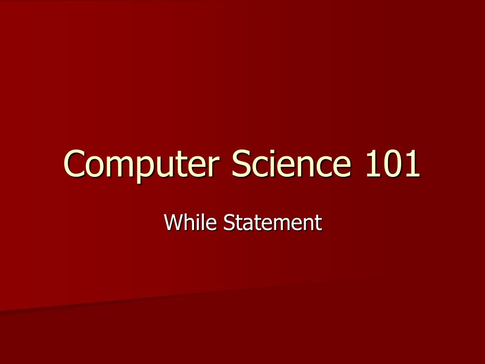 Computer Science 101 While Statement