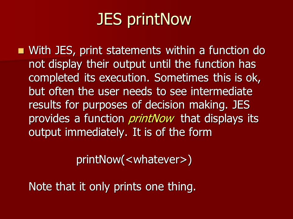 JES printNow With JES, print statements within a function do not display their output until the function has completed its execution. Sometimes this i