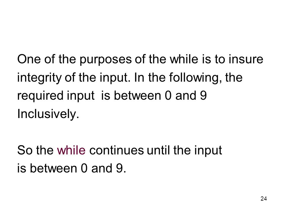 24 One of the purposes of the while is to insure integrity of the input.