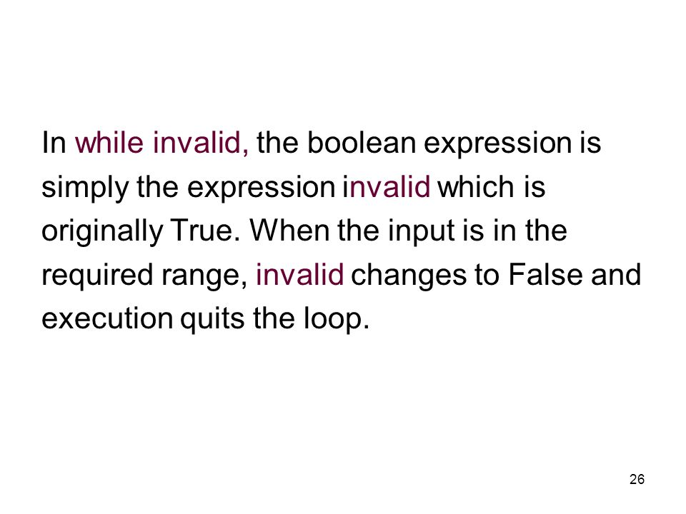 26 In while invalid, the boolean expression is simply the expression invalid which is originally True.