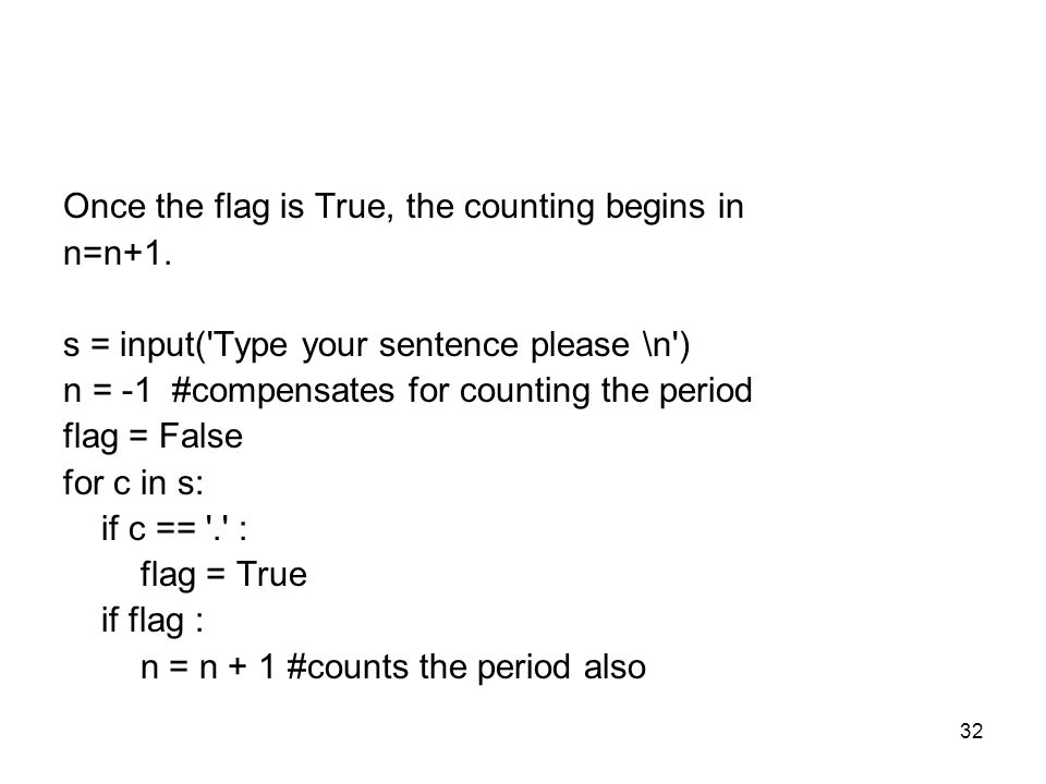 32 Once the flag is True, the counting begins in n=n+1.