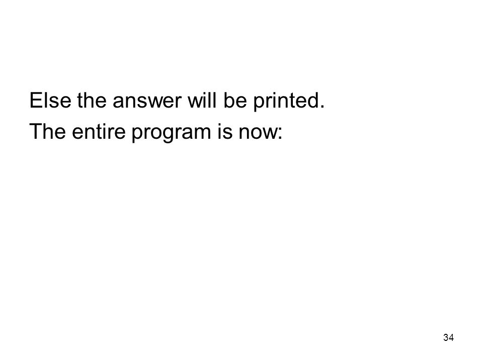 34 Else the answer will be printed. The entire program is now: