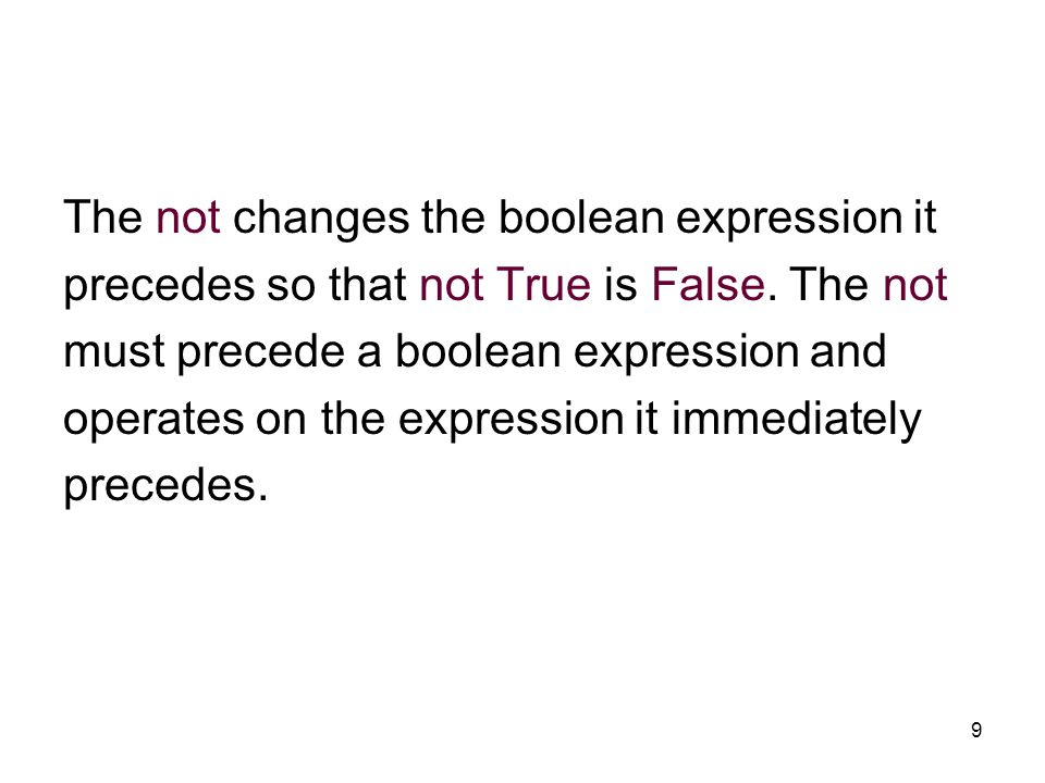 9 The not changes the boolean expression it precedes so that not True is False.