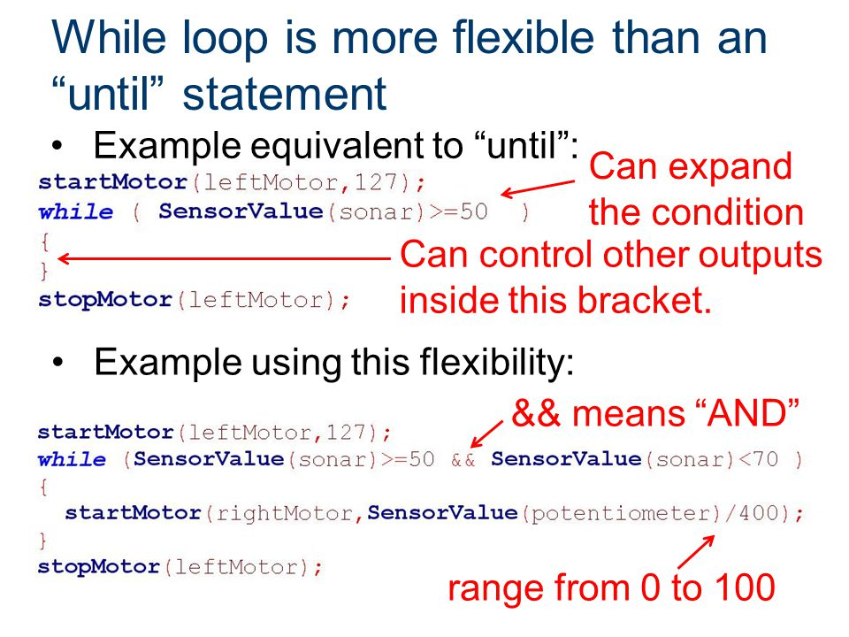"While loop is more flexible than an ""until"" statement Can control other outputs inside this bracket. Can expand the condition && means ""AND"" Example e"