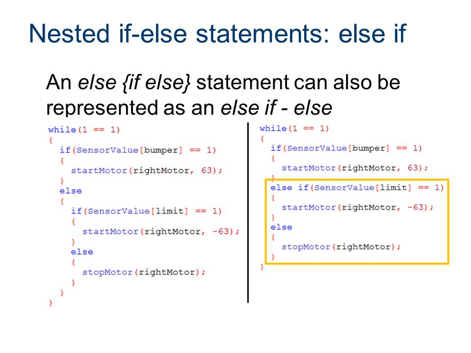 Nested if-else statements: else if An else {if else} statement can also be represented as an else if - else