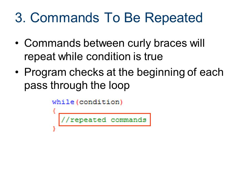 If Statements If statement in the program is evaluated by condition contained in parentheses –If condition is true, commands between braces are run –If condition is false, those commands are ignored Very similar to how a while loop works, but does not repeat the code