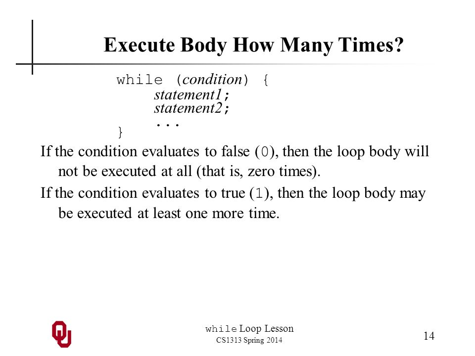 while Loop Lesson CS1313 Spring 2014 14 Execute Body How Many Times.
