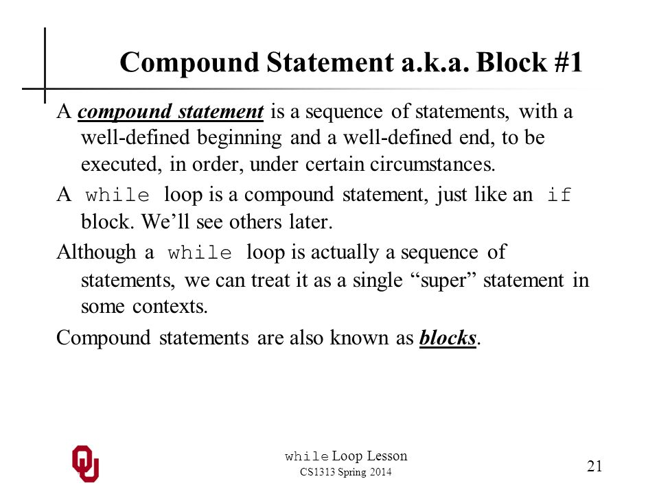 while Loop Lesson CS1313 Spring 2014 21 Compound Statement a.k.a.