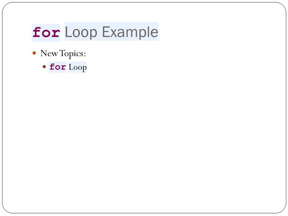 The for Loop Notes Remember: the for loop is a pretest loop.
