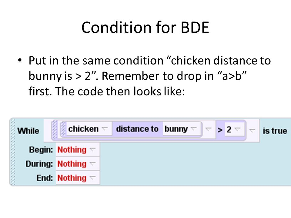 Condition for BDE Put in the same condition chicken distance to bunny is > 2 .