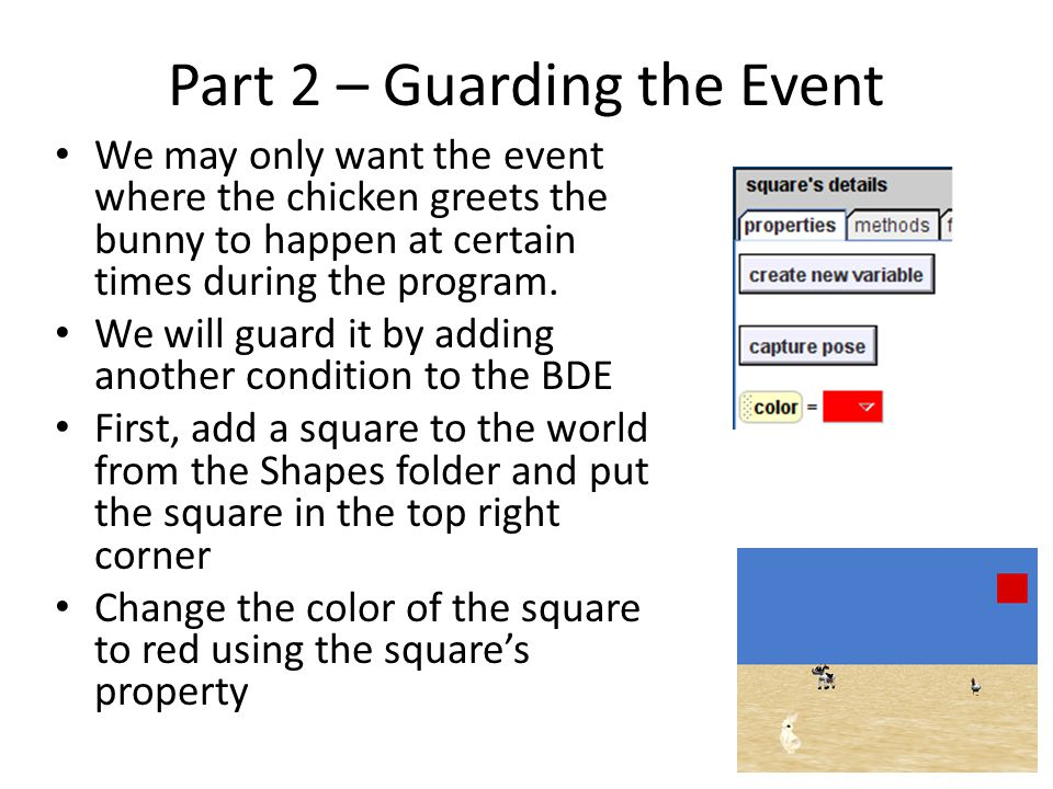 Part 2 – Guarding the Event We may only want the event where the chicken greets the bunny to happen at certain times during the program. We will guard
