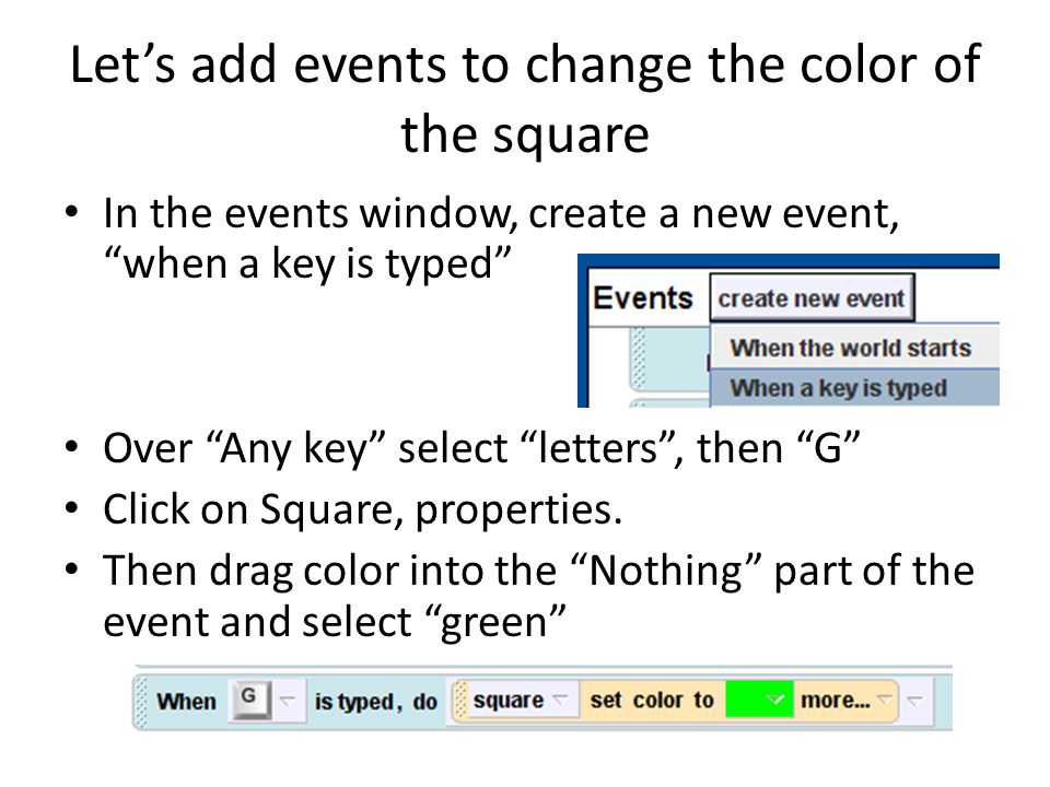 """Let's add events to change the color of the square In the events window, create a new event, """"when a key is typed"""" Over """"Any key"""" select """"letters"""", th"""