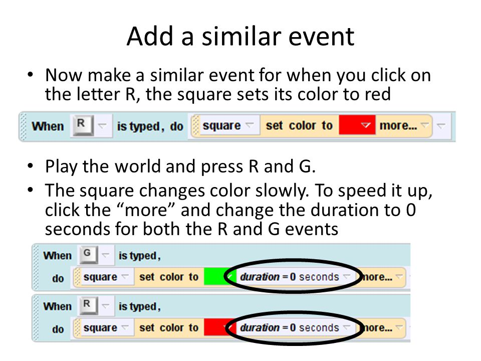 Add a similar event Now make a similar event for when you click on the letter R, the square sets its color to red Play the world and press R and G. Th