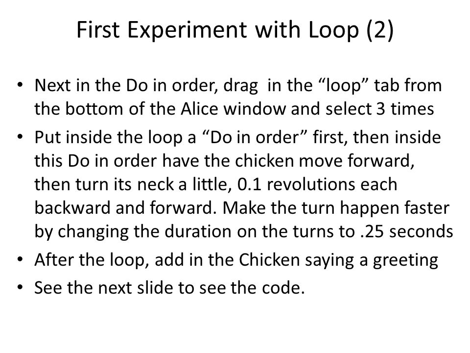 """First Experiment with Loop (2) Next in the Do in order, drag in the """"loop"""" tab from the bottom of the Alice window and select 3 times Put inside the l"""