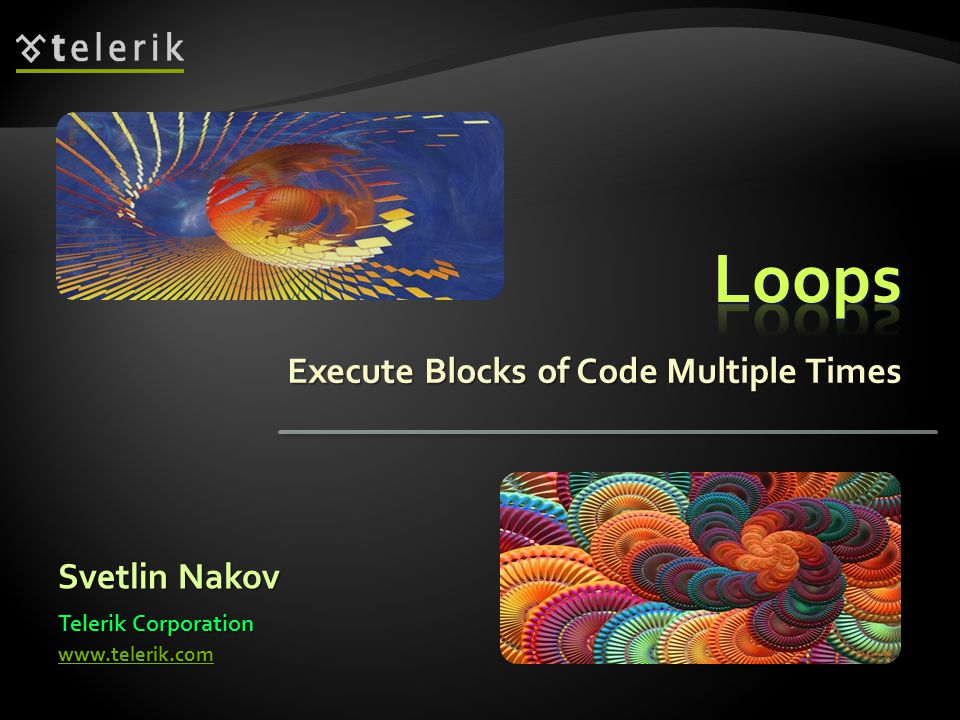 Execute Blocks of Code Multiple Times Svetlin Nakov Telerik Corporation
