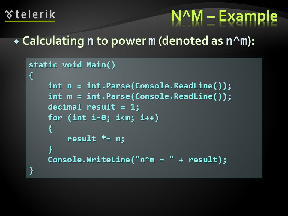  Calculating n to power m (denoted as n^m ): static void Main() { int n = int.Parse(Console.ReadLine()); int n = int.Parse(Console.ReadLine()); int m
