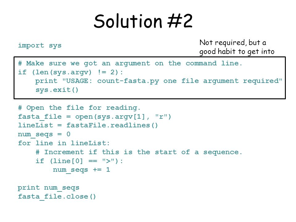 Solution #2 import sys # Make sure we got an argument on the command line. if (len(sys.argv) != 2): print