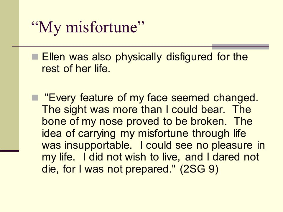 """""""My misfortune"""" Ellen was also physically disfigured for the rest of her life."""