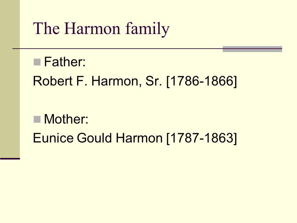 The Harmon family Father: Robert F. Harmon, Sr. [1786-1866] Mother: Eunice Gould Harmon [1787-1863]