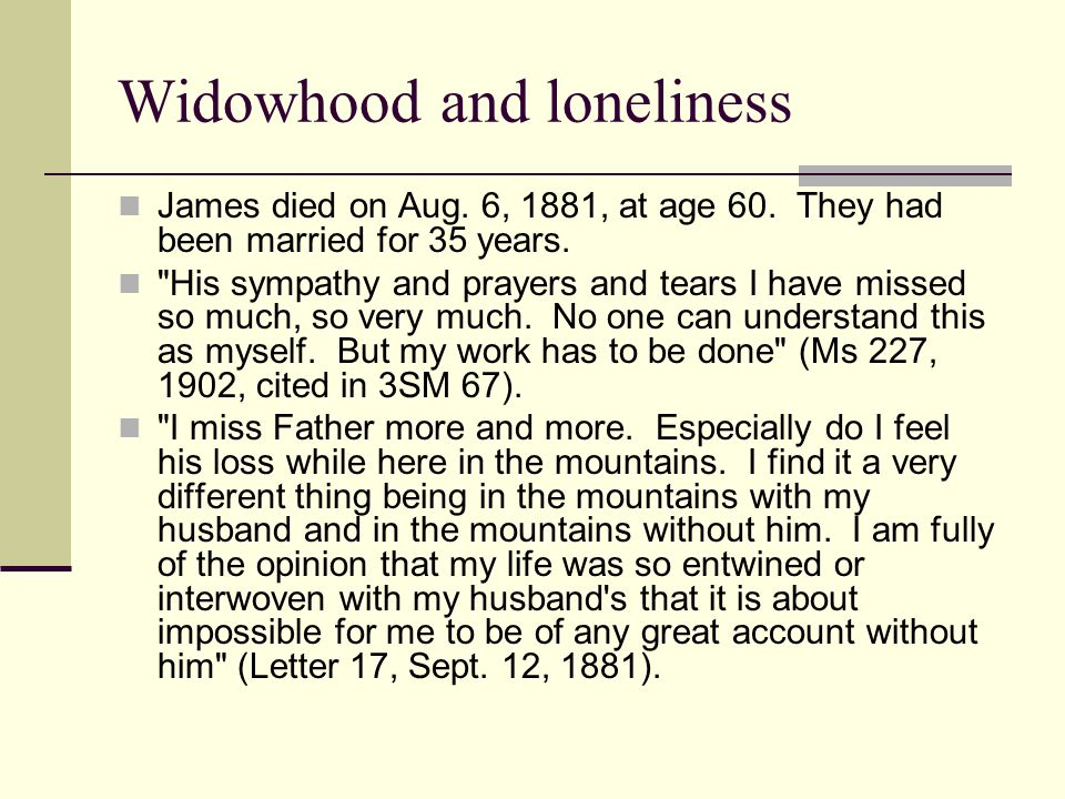 Widowhood and loneliness James died on Aug. 6, 1881, at age 60. They had been married for 35 years.