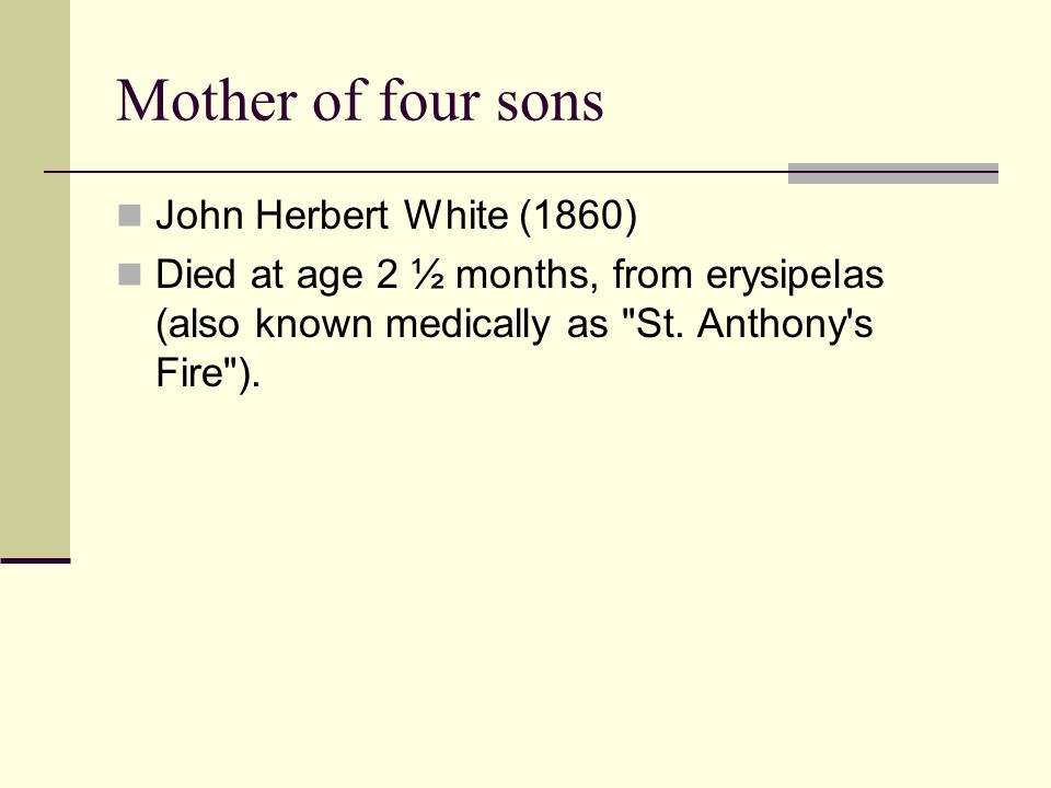 John Herbert White (1860) Died at age 2 ½ months, from erysipelas (also known medically as