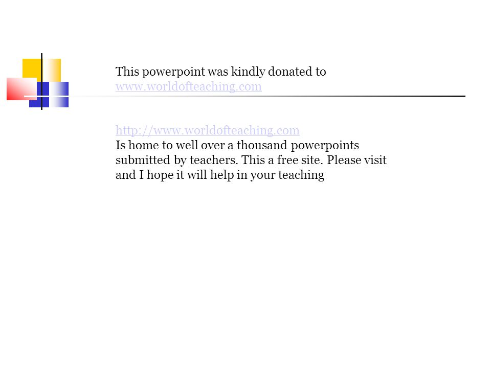 This powerpoint was kindly donated to www.worldofteaching.com http://www.worldofteaching.com Is home to well over a thousand powerpoints submitted by