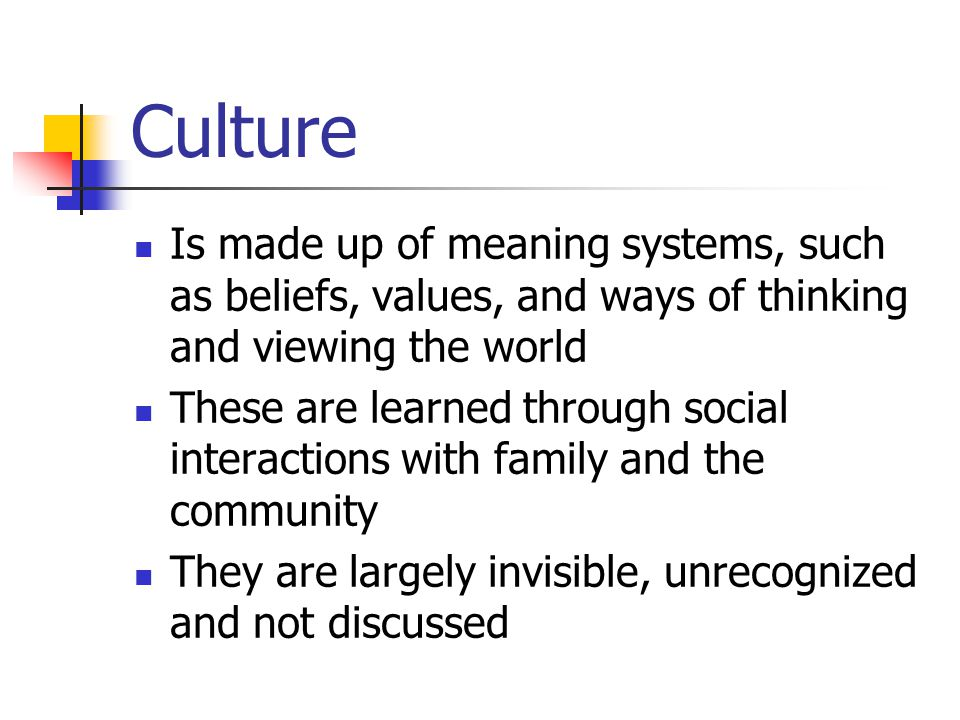 Culture is multi-layered It exists at individual, group and societal level: individual assumptions, values, beliefs shaped by family and social group group membership based on ethnicity, gender, age, class, race, religion, sexual orientation, region of the country, etc.