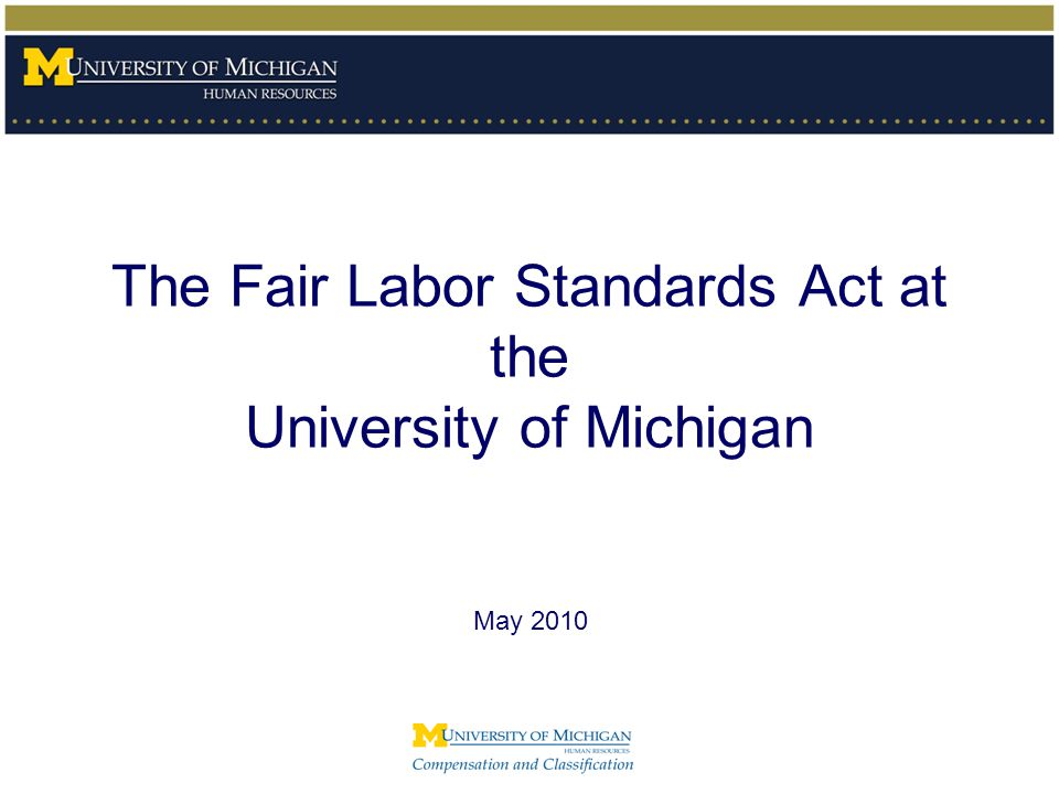 The Fair Labor Standards Act at the University of Michigan May 2010