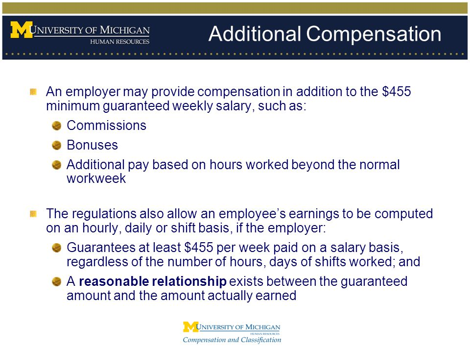 Additional Compensation An employer may provide compensation in addition to the $455 minimum guaranteed weekly salary, such as: Commissions Bonuses Ad