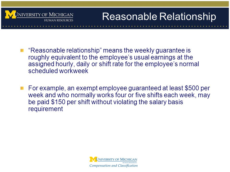 """Reasonable Relationship """"Reasonable relationship"""" means the weekly guarantee is roughly equivalent to the employee's usual earnings at the assigned ho"""