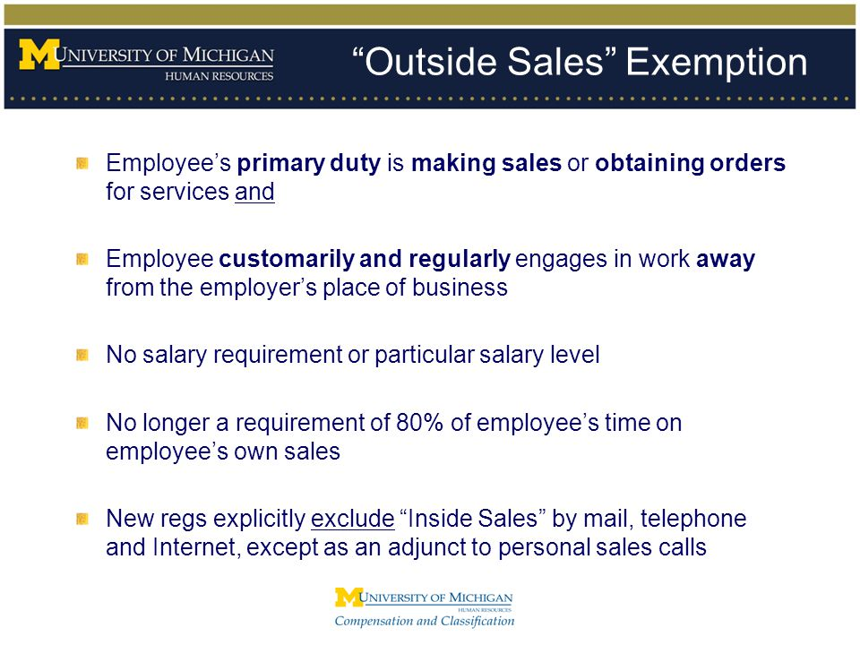 """""""Outside Sales"""" Exemption Employee's primary duty is making sales or obtaining orders for services and Employee customarily and regularly engages in w"""