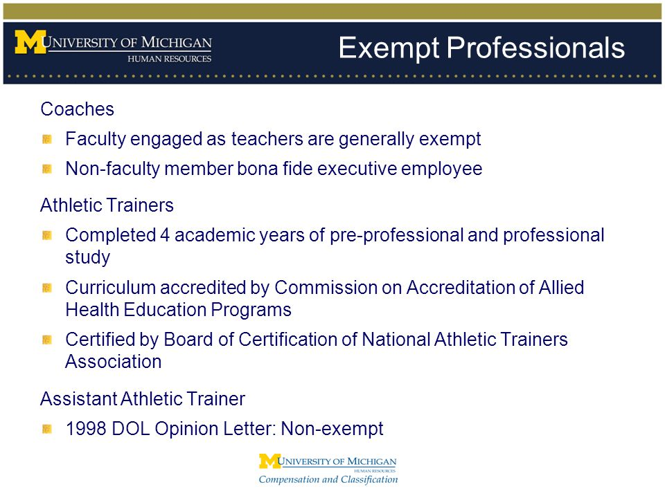 Exempt Professionals Coaches Faculty engaged as teachers are generally exempt Non-faculty member bona fide executive employee Athletic Trainers Comple