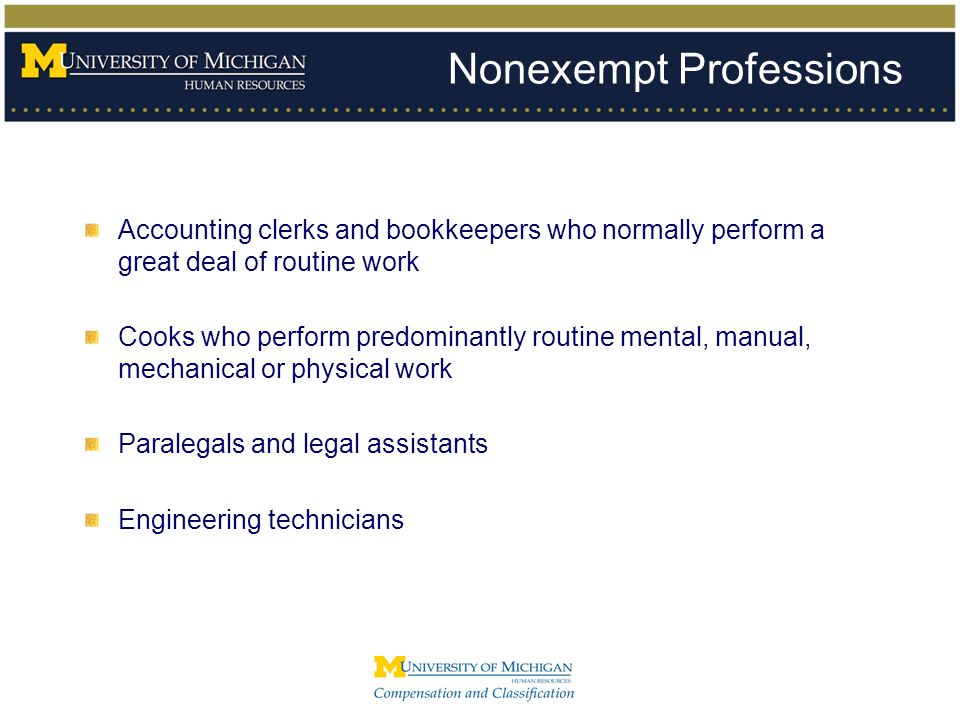 Nonexempt Professions Accounting clerks and bookkeepers who normally perform a great deal of routine work Cooks who perform predominantly routine ment