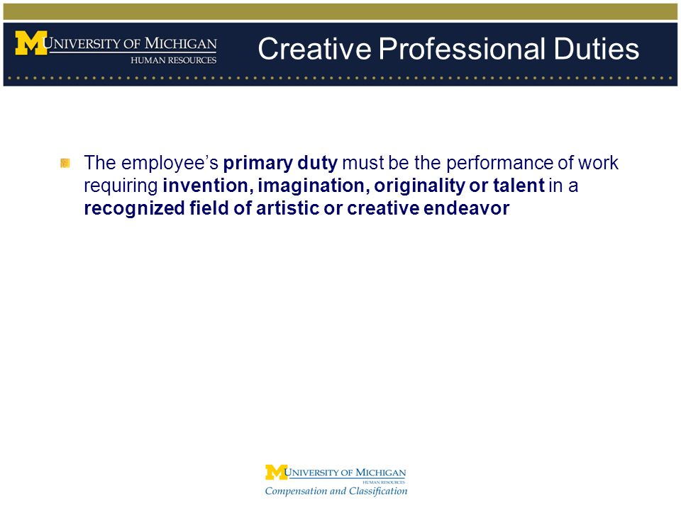 The employee's primary duty must be the performance of work requiring invention, imagination, originality or talent in a recognized field of artistic