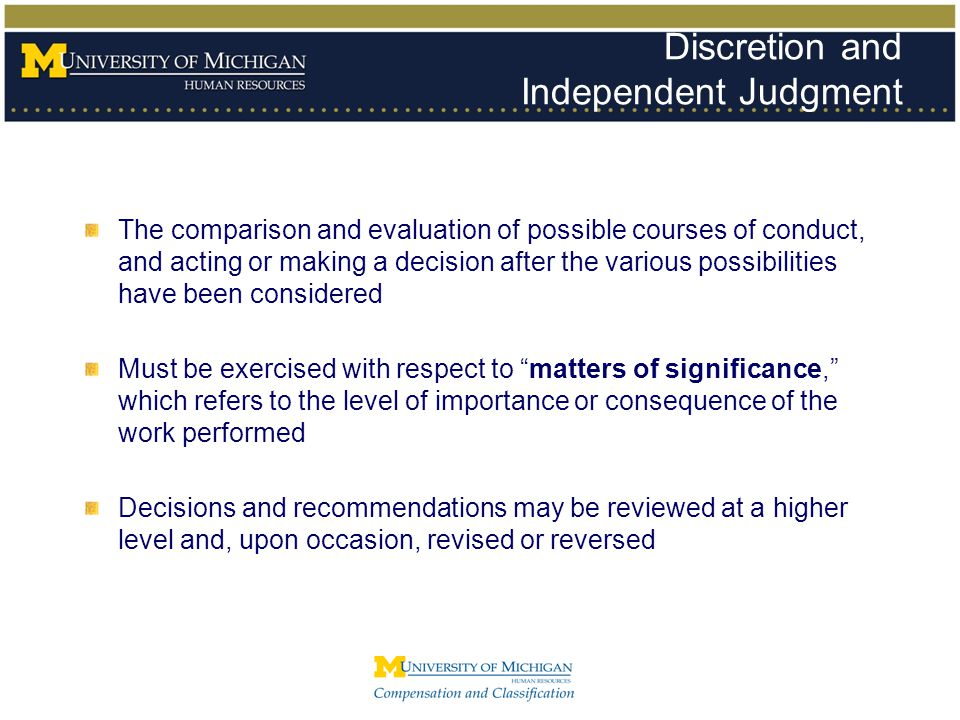 Discretion and Independent Judgment The comparison and evaluation of possible courses of conduct, and acting or making a decision after the various po