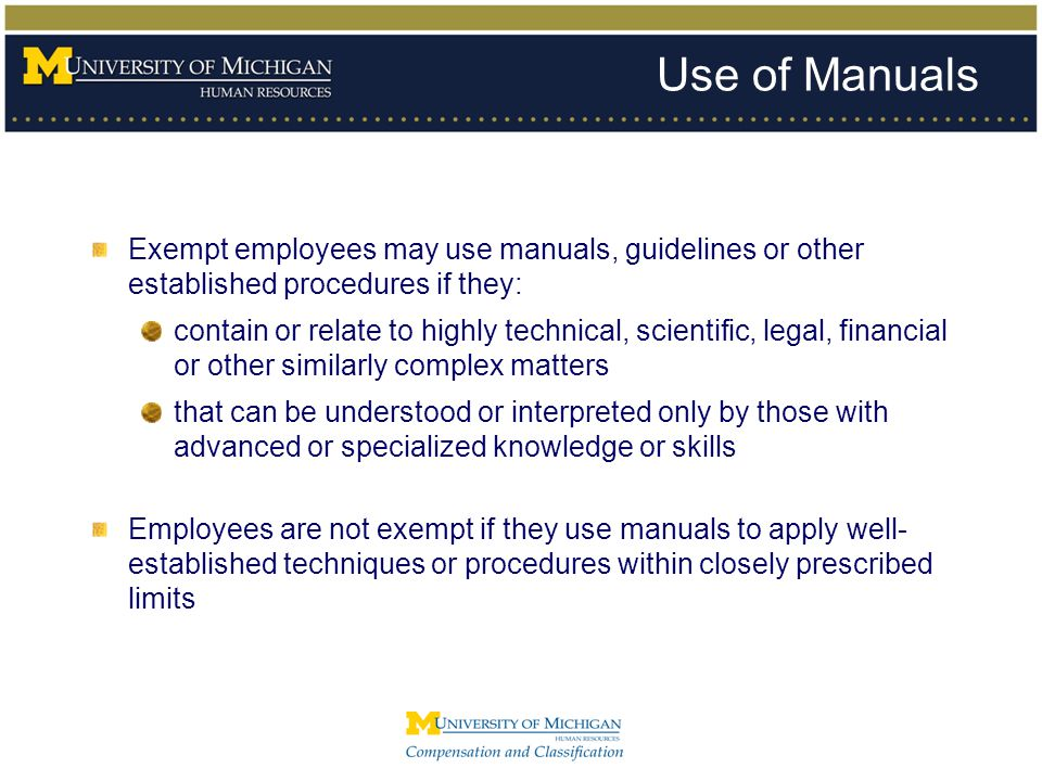 Use of Manuals Exempt employees may use manuals, guidelines or other established procedures if they: contain or relate to highly technical, scientific