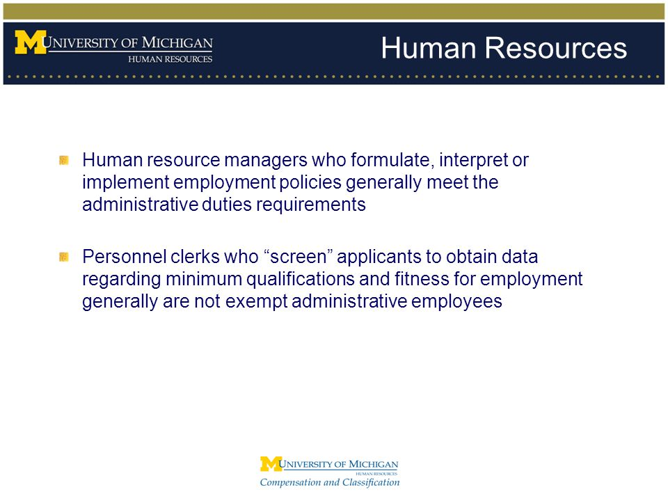 Human Resources Human resource managers who formulate, interpret or implement employment policies generally meet the administrative duties requirement