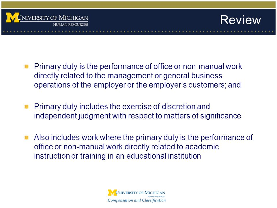 Review Primary duty is the performance of office or non-manual work directly related to the management or general business operations of the employer