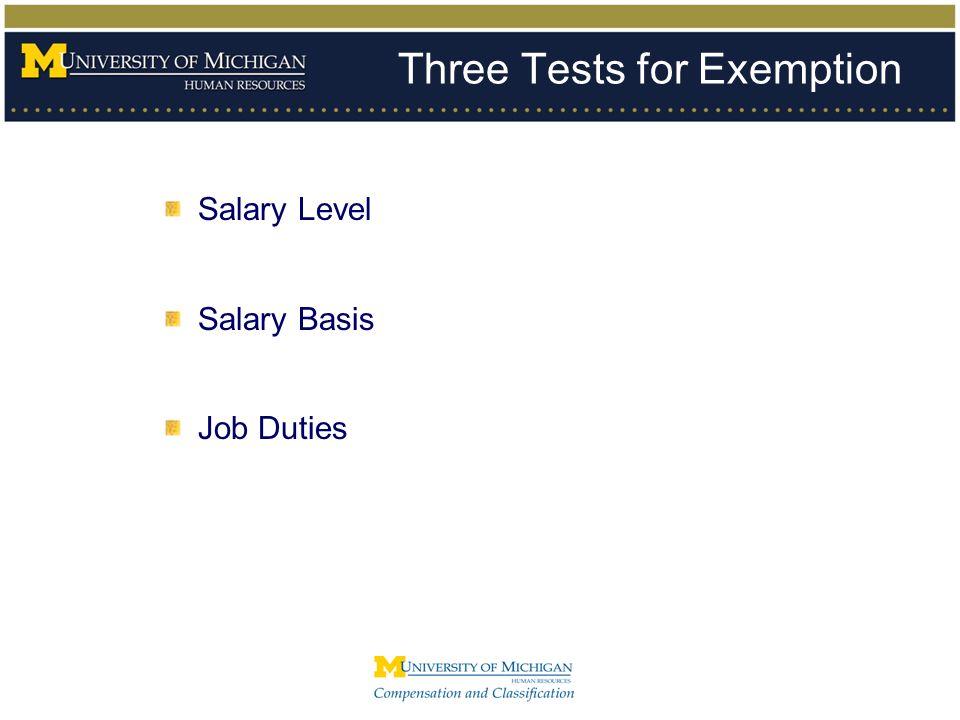 Three Tests for Exemption Salary Level Salary Basis Job Duties