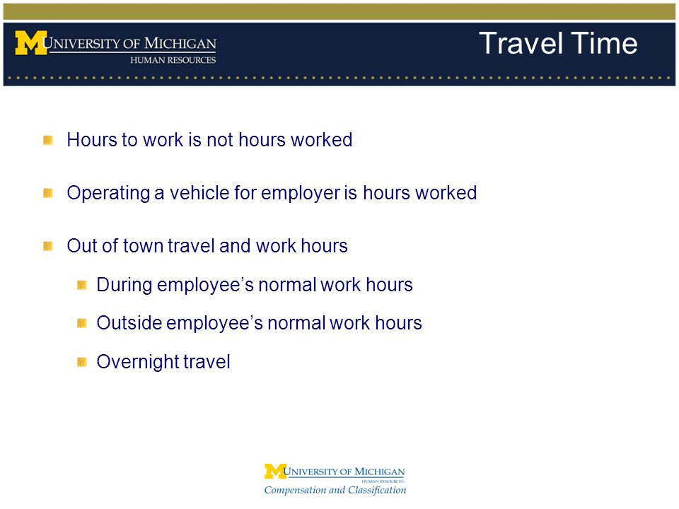 Travel Time Hours to work is not hours worked Operating a vehicle for employer is hours worked Out of town travel and work hours During employee's nor