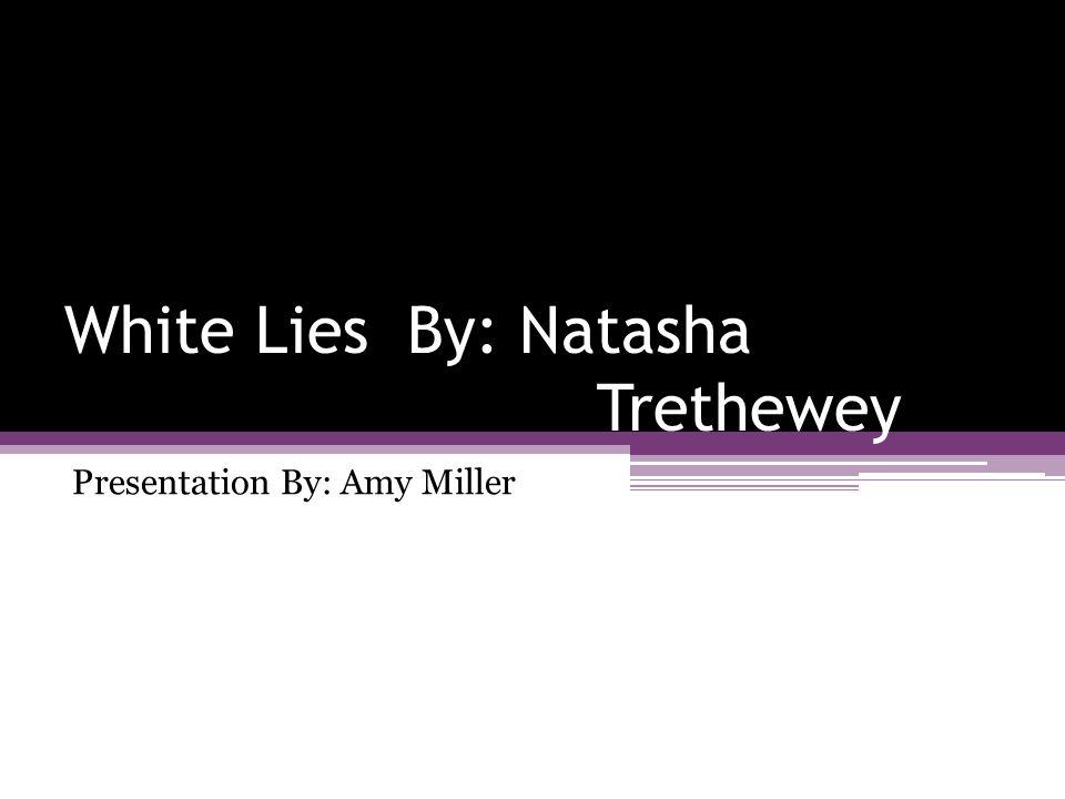 White Lies By: Natasha Trethewey Presentation By: Amy Miller