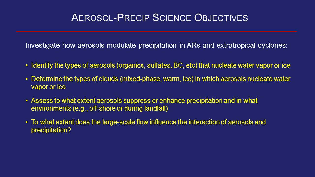 P ROPOSED A EROSOL AND T RACER P AYLOAD FOR NASA DC-8 Aerosol contextual information (size and composition) below the aircraft (HSRL) Particle composition (ATOFMS with CVI) Ice nuclei (IN) number concentration (CFDC or IN counter) Cloud condensation nuclei (CCN) number concentration (CCN counter) Fine and coarse-mode total aerosol (UHSAS, WLOPC, or similar) Single-particle black carbon (SP2) Aerosol sonde (balloon-borne OPC) Co-emitted trace gas species: CO, CO 2, CH 4, O 3