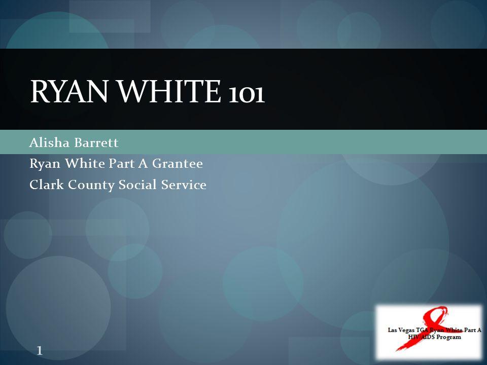 Alisha Barrett Ryan White Part A Grantee Clark County Social Service RYAN WHITE 101 1