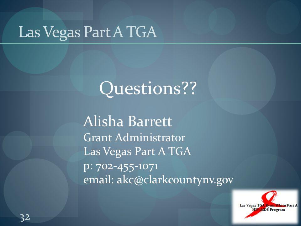 Las Vegas Part A TGA Questions?? Alisha Barrett Grant Administrator Las Vegas Part A TGA p: 702-455-1071 email: akc@clarkcountynv.gov 32