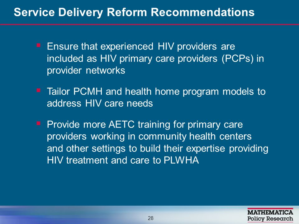 Ensure that experienced HIV providers are included as HIV primary care providers (PCPs) in provider networks  Tailor PCMH and health home program m