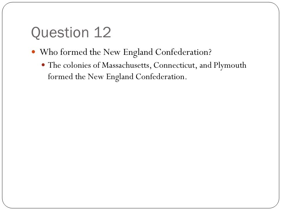 Question 12 Who formed the New England Confederation.