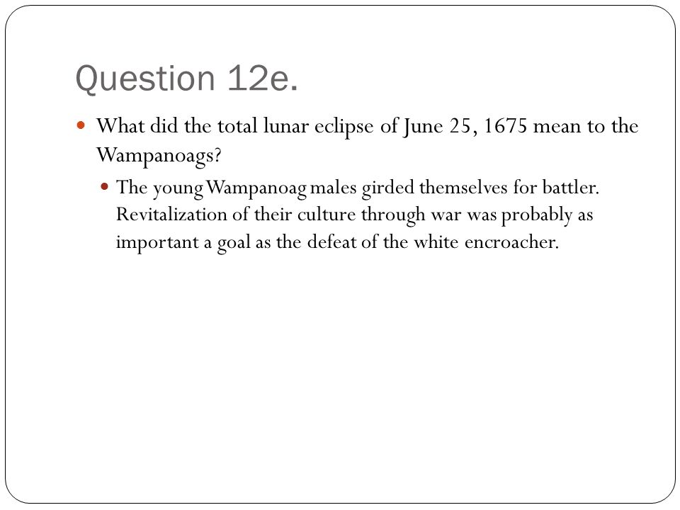 Question 12e. What did the total lunar eclipse of June 25, 1675 mean to the Wampanoags.