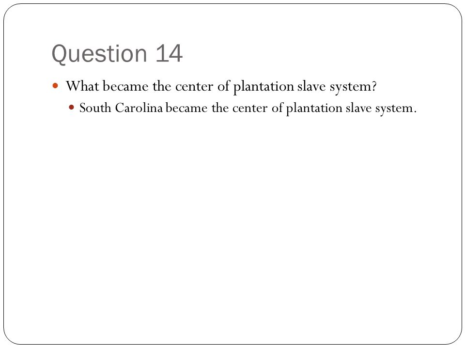 Question 14 What became the center of plantation slave system.