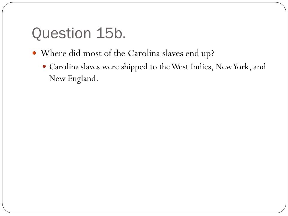 Question 15b. Where did most of the Carolina slaves end up.