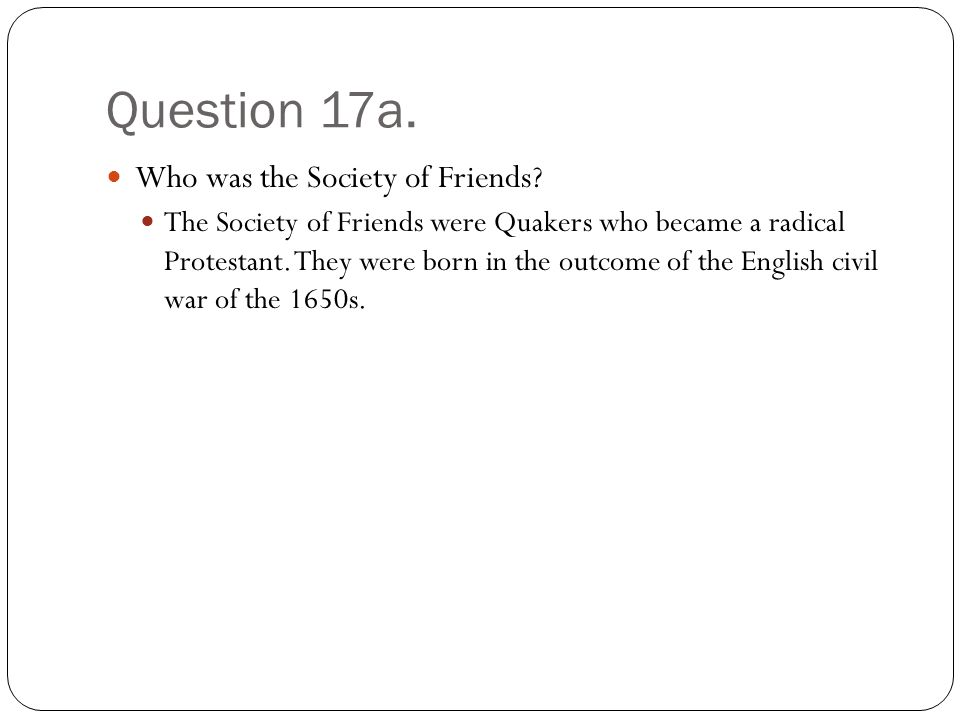 Question 17a. Who was the Society of Friends.